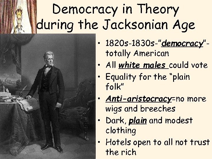 """Democracy in Theory during the Jacksonian Age • 1820 s-1830 s-""""democracy""""totally American • All"""