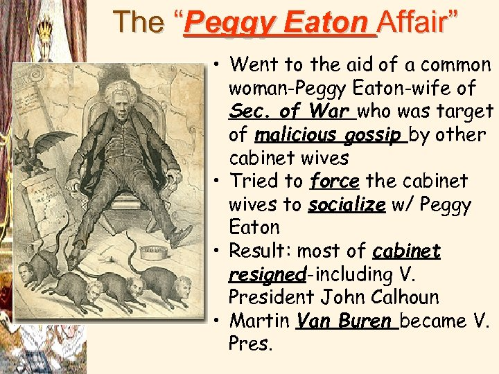 """The """"Peggy Eaton Affair"""" • Went to the aid of a common woman-Peggy Eaton-wife"""