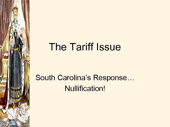 The Tariff Issue South Carolina's Response… Nullification!