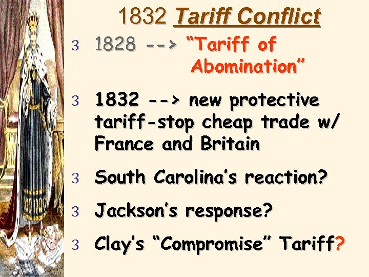 """1832 Tariff Conflict 3 1828 --> """"Tariff of Abomination"""" 3 1832 --> new protective"""