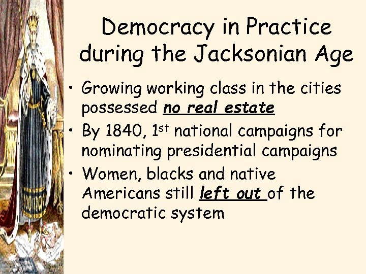 Democracy in Practice during the Jacksonian Age • Growing working class in the cities