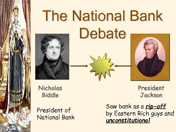 The National Bank Debate Nicholas Biddle President of National Bank President Jackson Saw bank