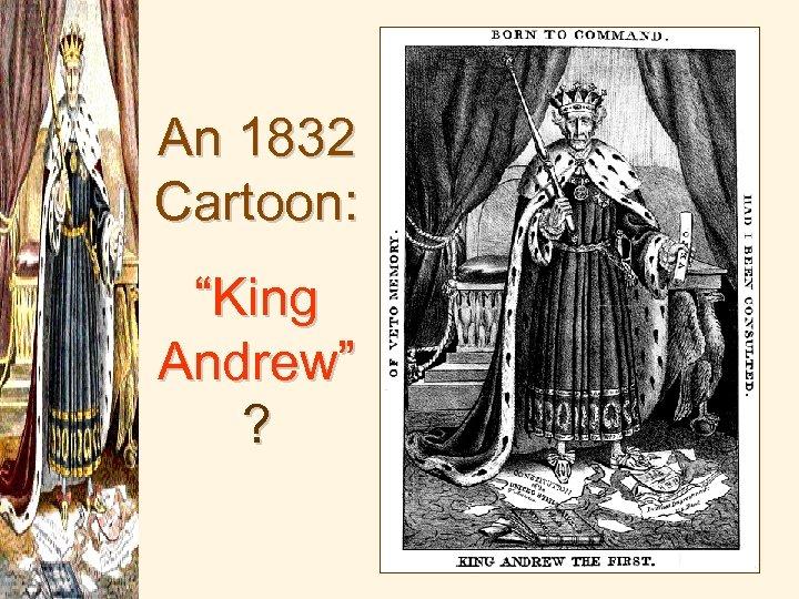 "An 1832 Cartoon: ""King Andrew"" ?"