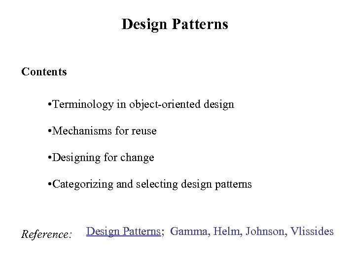 Design Patterns Contents • Terminology in object-oriented design • Mechanisms for reuse • Designing