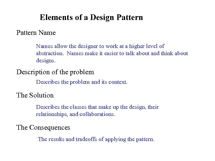 Elements of a Design Pattern Names allow the designer to work at a higher