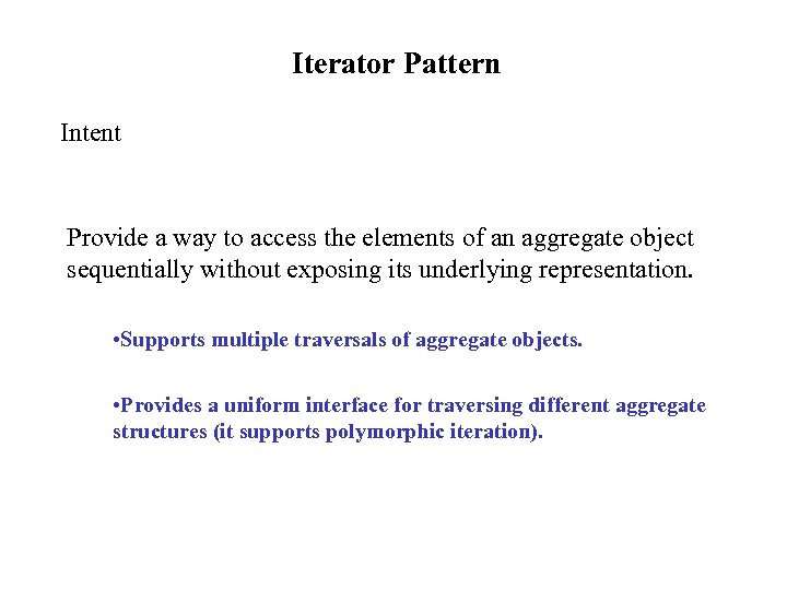Iterator Pattern Intent Provide a way to access the elements of an aggregate object