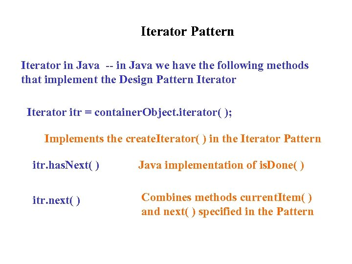 Iterator Pattern Iterator in Java -- in Java we have the following methods that
