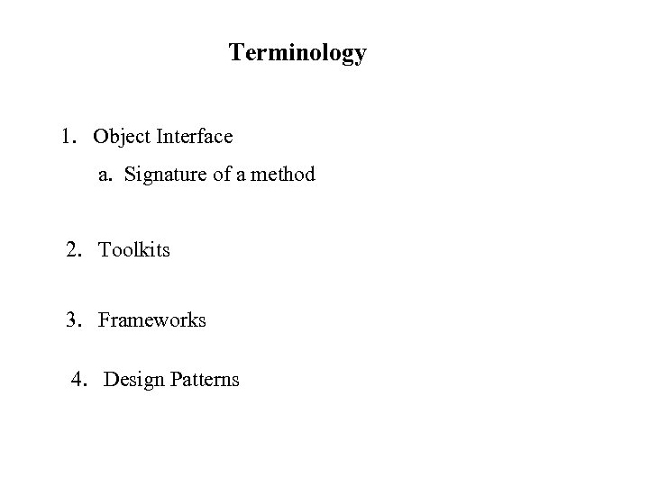 Terminology 1. Object Interface a. Signature of a method 2. Toolkits 3. Frameworks 4.