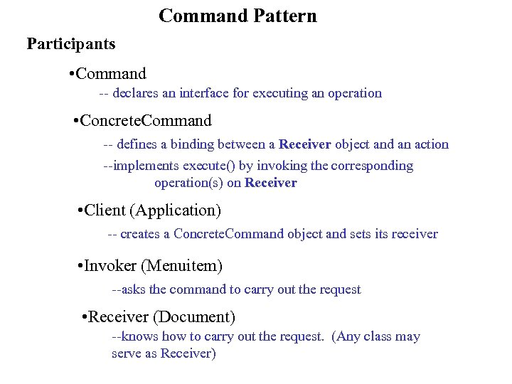 Command Pattern Participants • Command -- declares an interface for executing an operation •