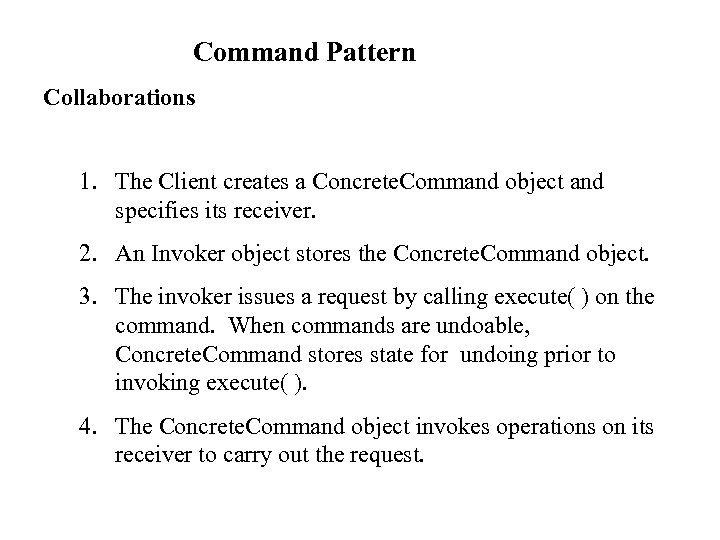 Command Pattern Collaborations 1. The Client creates a Concrete. Command object and specifies its