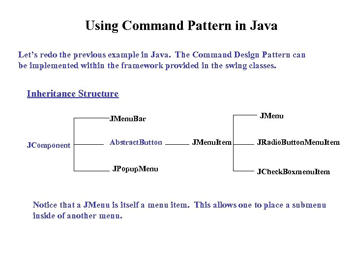 Using Command Pattern in Java Let's redo the previous example in Java. The Command