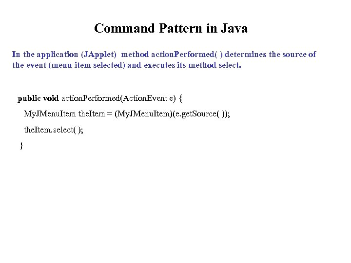 Command Pattern in Java In the application (JApplet) method action. Performed( ) determines the