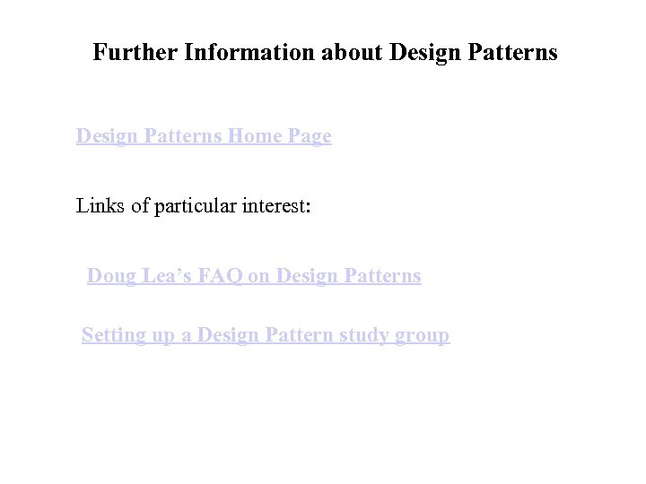 Further Information about Design Patterns Home Page Links of particular interest: Doug Lea's FAQ