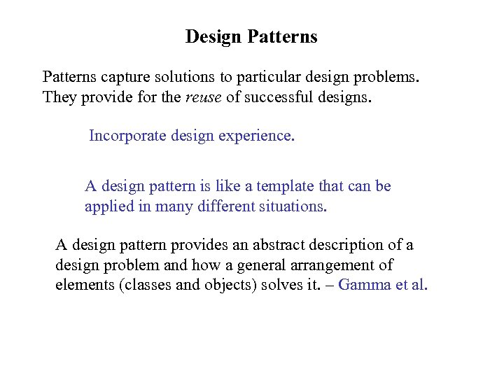 Design Patterns capture solutions to particular design problems. They provide for the reuse of