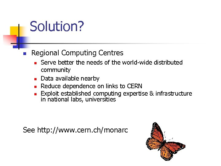 Solution? n Regional Computing Centres n n Serve better the needs of the world-wide