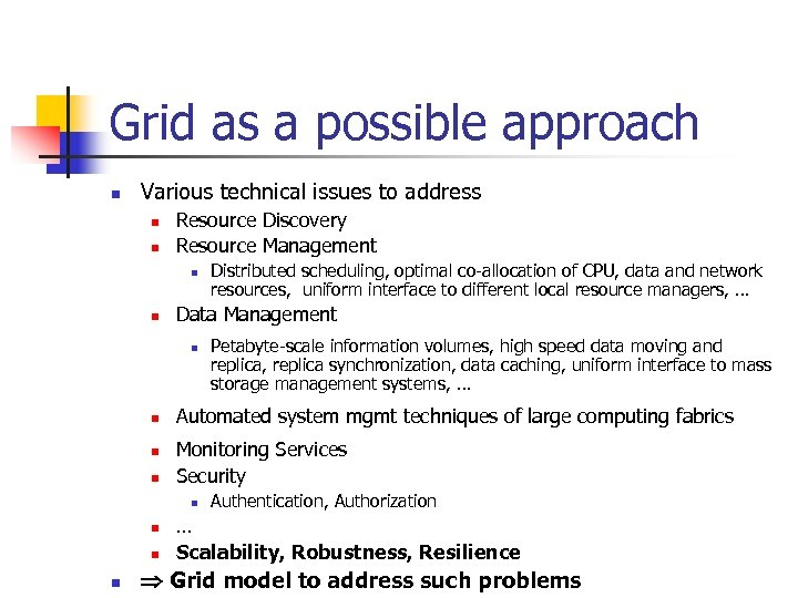 Grid as a possible approach n Various technical issues to address n n Resource