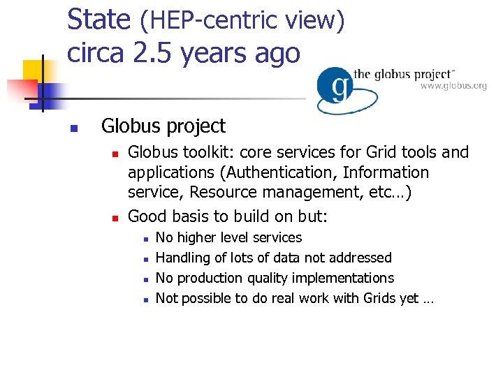 State (HEP-centric view) circa 2. 5 years ago n Globus project n n Globus