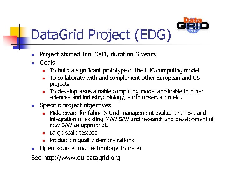 Data. Grid Project (EDG) n n Project started Jan 2001, duration 3 years Goals