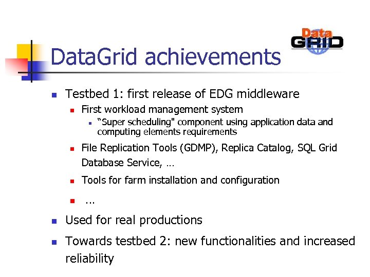 Data. Grid achievements n Testbed 1: first release of EDG middleware n First workload
