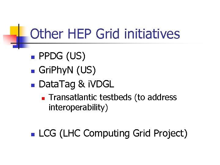 Other HEP Grid initiatives n n n PPDG (US) Gri. Phy. N (US) Data.