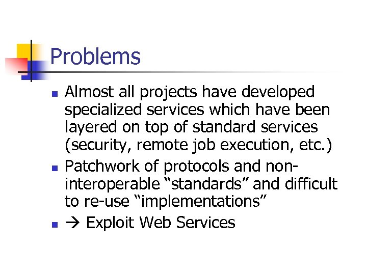 Problems n n n Almost all projects have developed specialized services which have been