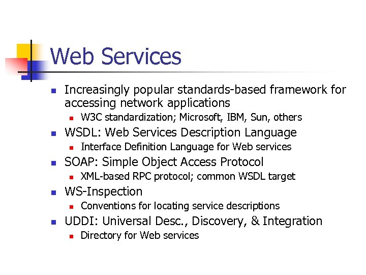 Web Services n Increasingly popular standards-based framework for accessing network applications n n WSDL: