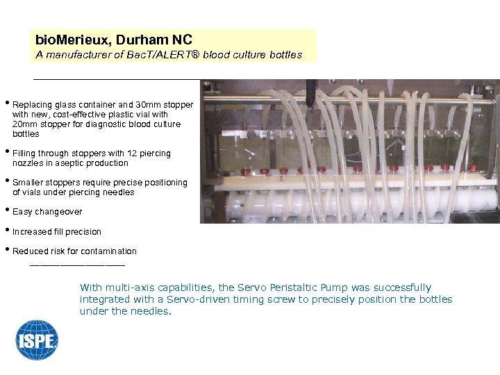 bio. Merieux, Durham NC A manufacturer of Bac. T/ALERT® blood culture bottles • Replacing