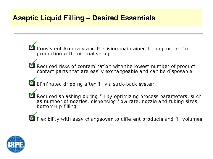 Aseptic Liquid Filling – Desired Essentials üConsistent Accuracy and Precision maintained throughout entire q