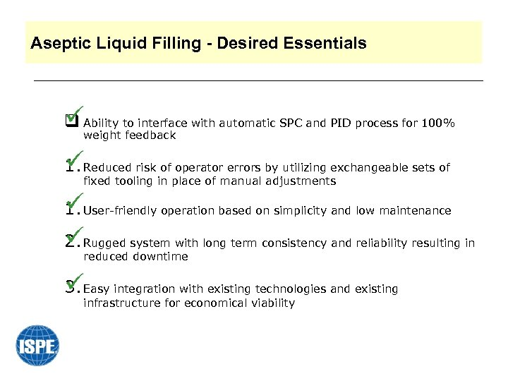Aseptic Liquid Filling - Desired Essentials üAbility to interface with automatic SPC and PID