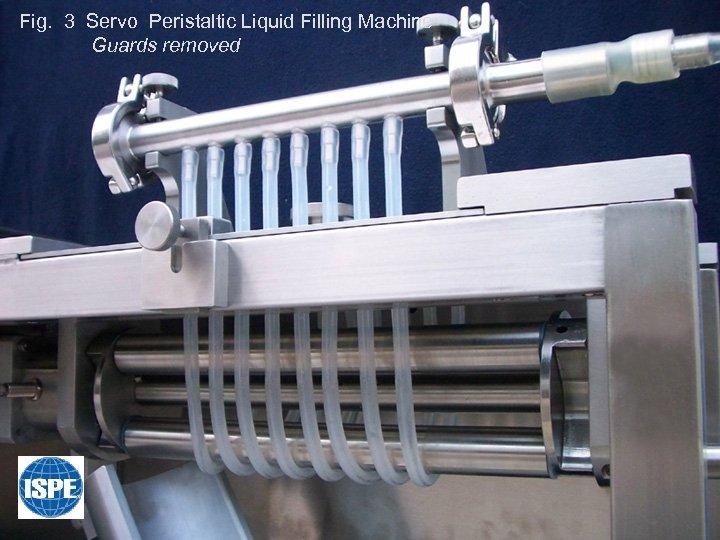 Fig. 3 Servo Peristaltic Liquid Filling Machine Guards removed