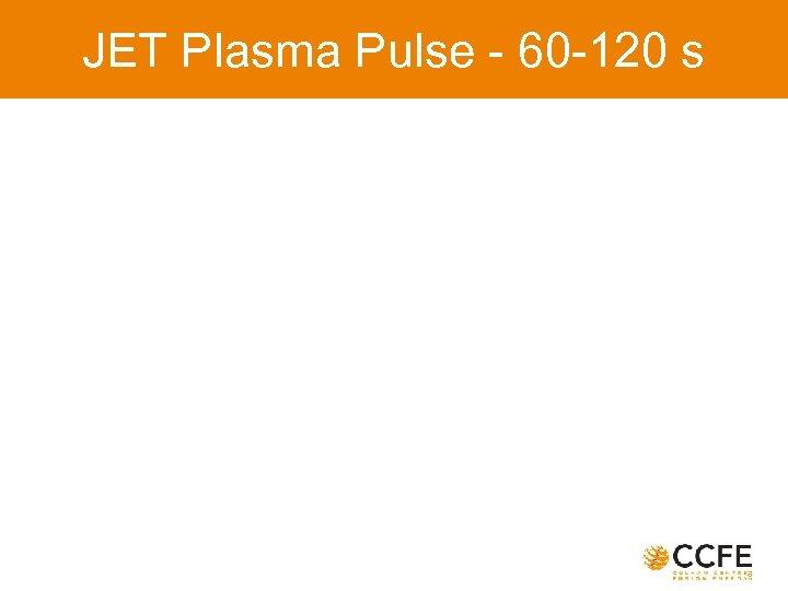 JET Plasma Pulse - 60 -120 s