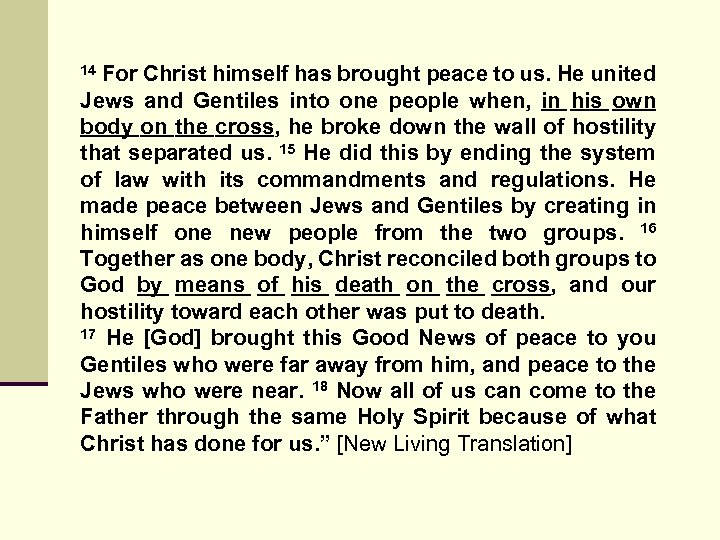 14 For Christ himself has brought peace to us. He united Jews and Gentiles
