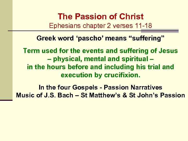 The Passion of Christ Ephesians chapter 2 verses 11 -18 Greek word 'pascho' means