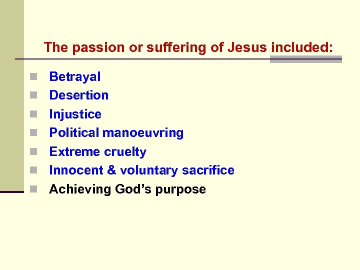 The passion or suffering of Jesus included: n Betrayal n Desertion n Injustice n