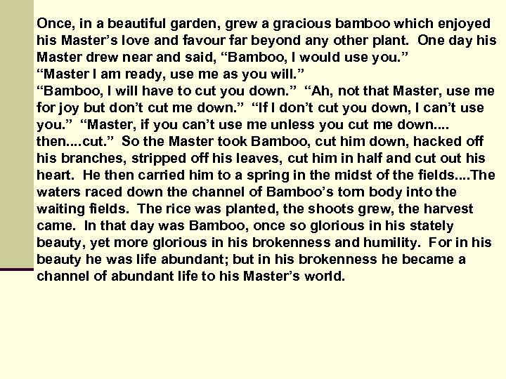 Once, in a beautiful garden, grew a gracious bamboo which enjoyed his Master's love