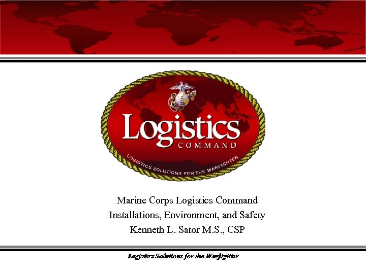 Marine Corps Logistics Command Installations, Environment, and Safety Kenneth L. Sator M. S. ,