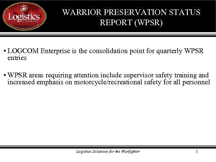 WARRIOR PRESERVATION STATUS REPORT (WPSR) • LOGCOM Enterprise is the consolidation point for quarterly
