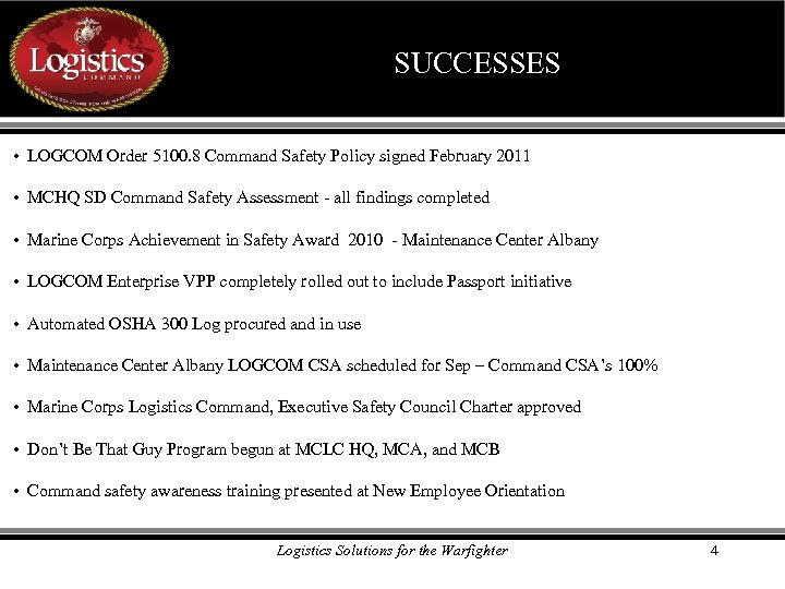 SUCCESSES • LOGCOM Order 5100. 8 Command Safety Policy signed February 2011 • MCHQ