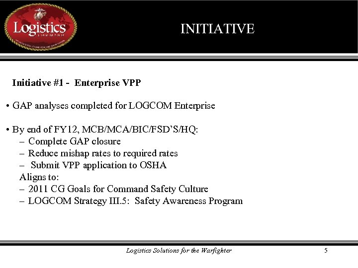 INITIATIVE Initiative #1 - Enterprise VPP • GAP analyses completed for LOGCOM Enterprise •