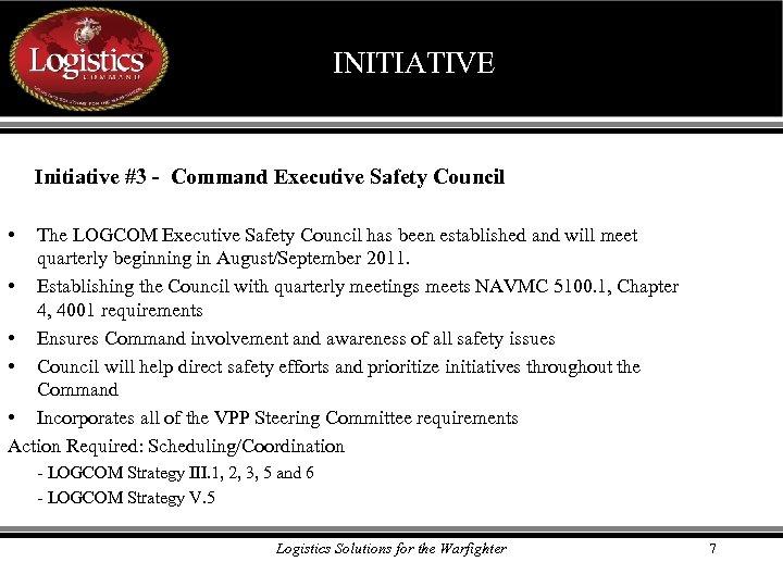 INITIATIVE Initiative #3 - Command Executive Safety Council • The LOGCOM Executive Safety Council
