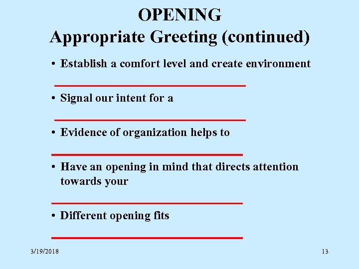 OPENING Appropriate Greeting (continued) • Establish a comfort level and create environment ________________ •