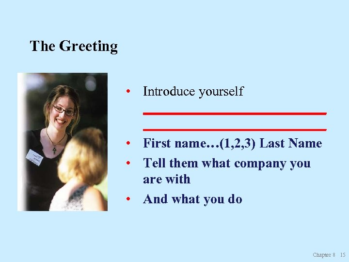 The Greeting • Introduce yourself ___________________________ • First name…(1, 2, 3) Last Name •