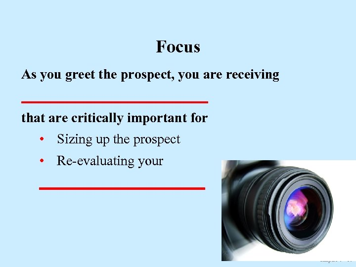 Focus As you greet the prospect, you are receiving ______________ that are critically important