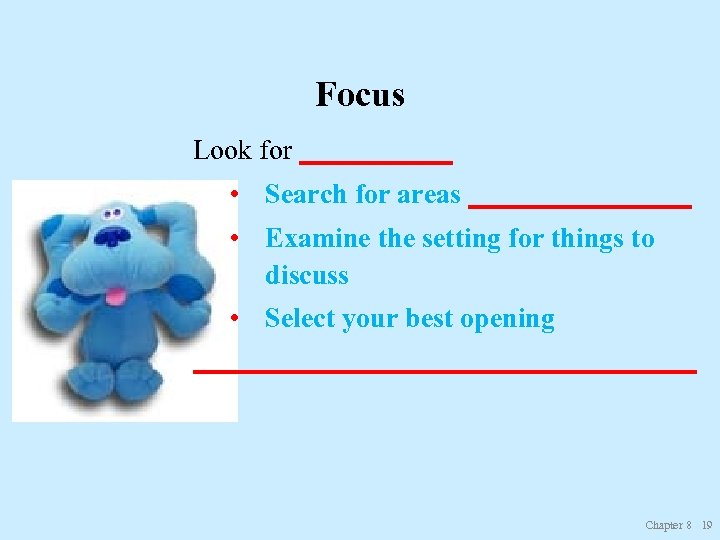 Focus Look for ______ • Search for areas ________ • Examine the setting for