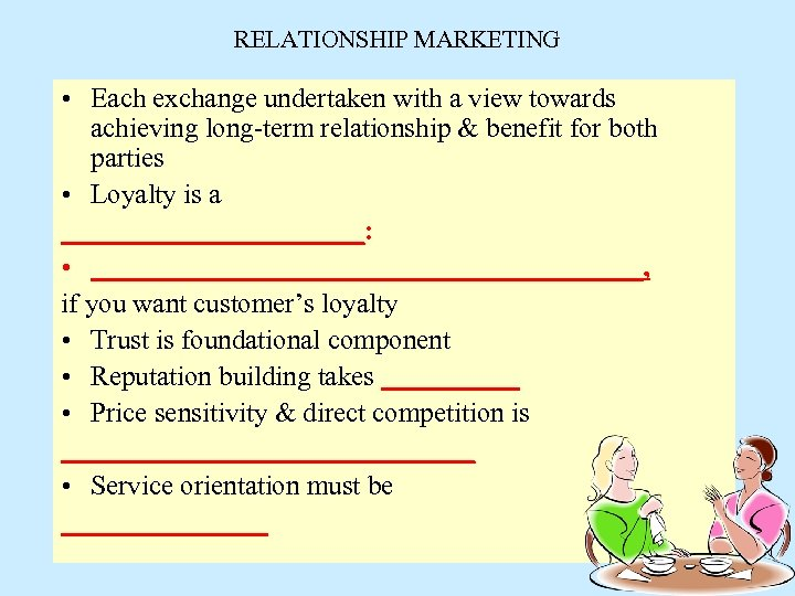RELATIONSHIP MARKETING • Each exchange undertaken with a view towards achieving long-term relationship &