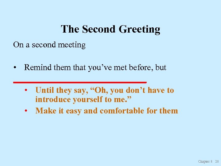 The Second Greeting On a second meeting • Remind them that you've met before,