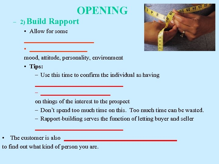 OPENING – 2) Build Rapport • Allow for some ____________ • __________ mood, attitude,