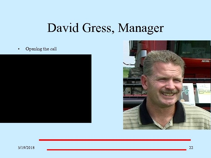 David Gress, Manager • Opening the call 3/19/2018 ___________________ 22