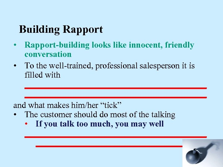 Building Rapport • Rapport-building looks like innocent, friendly conversation • To the well-trained, professional