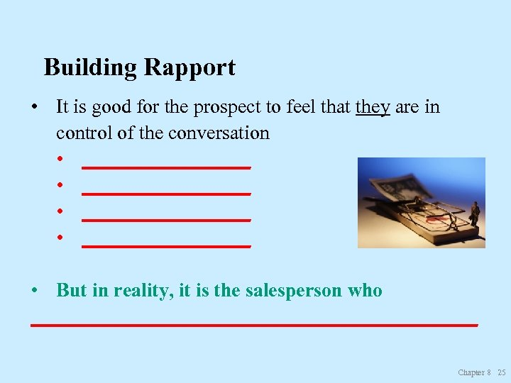 Building Rapport • It is good for the prospect to feel that they are